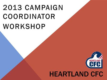 HEARTLAND CFC 2013 CAMPAIGN COORDINATOR WORKSHOP.