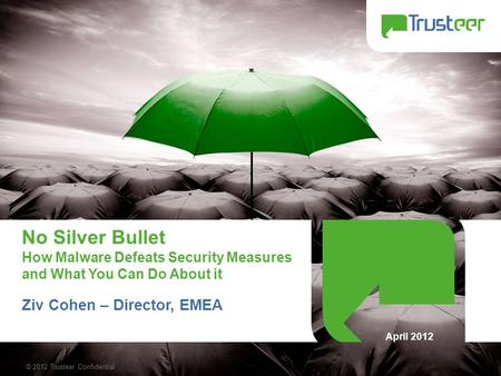© 2012 Trusteer Confidential 1 No Silver Bullet How Malware Defeats Security Measures and What You Can Do About it Ziv Cohen – Director, EMEA April 2012.