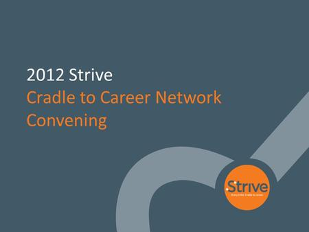 1 2012 Strive Cradle to Career Network Convening.