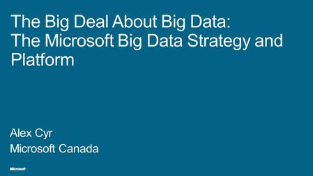 What is Big Data & Whats the Big Deal? What is Microsofts approach to Big Data? Customer Scenarios Summary.