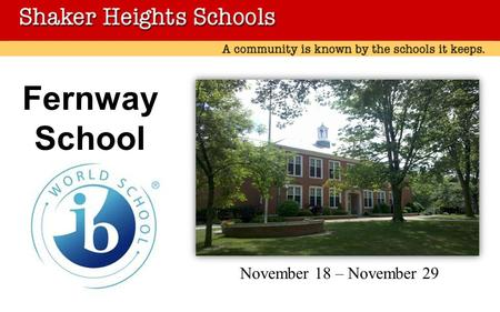 Fernway School November 18 – November 29. On March 19th, 2013 we heard from IB that we had been named an IB World School! Congratulations Fernway ! In.