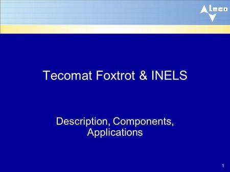 1 Tecomat Foxtrot & INELS Description, Components, Applications.