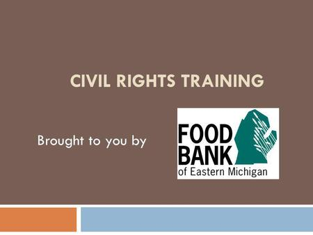 CIVIL RIGHTS TRAINING Brought to you by. Federal Financial Assistance Triggers Civil Rights Responsibilities Federal financial assistance is anything.