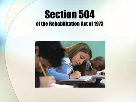 Section 504 of the Rehabilitation Act of 1973. Student Support Services Division Kim Wooden, Chief Student Support Officer Office of Compliance and Monitoring.