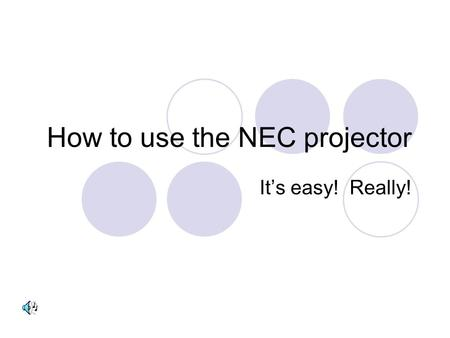 How to use the NEC projector Its easy! Really!. How to use the NEC projector IMPORTANT-make sure you have reserved the equipment (projector and/or laptop).