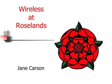 Wireless at Roselands Jane Carson. Phase One Original PCs – Wireless Networked For more details of the company used to convert the PCs to wireless, please.