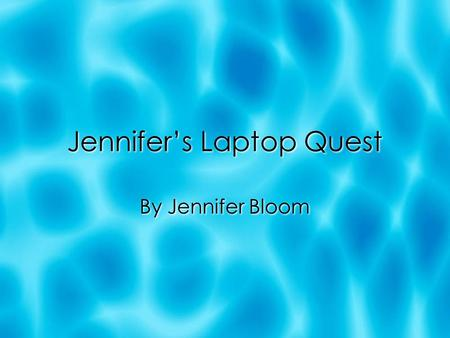 Jennifers Laptop Quest By Jennifer Bloom. Needs Laptop memory Fast computer Programs Wireless Card Security Anti virus protection USB Cords Printer Laptop.