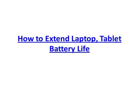 How to Extend Laptop, Tablet Battery Life. 1. Switch off the wireless connection if you do not plan to access your network or Internet connection.