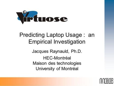 Predicting Laptop Usage : an Empirical Investigation Jacques Raynauld, Ph.D. HEC-Montréal Maison des technologies University of Montréal.