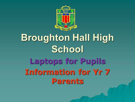 Broughton Hall High School Laptops for Pupils Information for Yr 7 Parents.