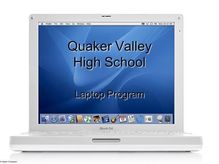Quaker Valley High School Laptop Program. Introduction Overview of Laptop Orientation for Students and Parents –Benefits of a technology infused learning.
