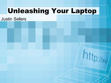 Unleashing Your Laptop Justin Sellers. Wireless Access Today we will talk about several different wireless scenarios. We will also cover the hardware,