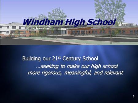 1 Building our 21 st Century School …seeking to make our high school more rigorous, meaningful, and relevant Building our 21 st Century School …seeking.