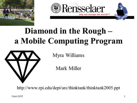 June 20051 Diamond in the Rough – a Mobile Computing Program Myra Williams Mark Miller