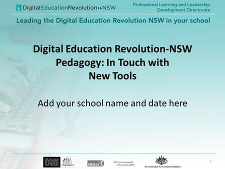 Digital Education Revolution-NSW Pedagogy: In Touch with New Tools Add your school name and date here 1.