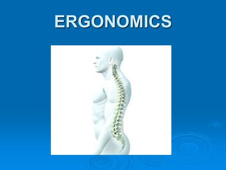 ERGONOMICS. ERGONOMICS... The term ergonomics is derived from two Greek words: ergon, meaning work and nomoi, meaning natural laws. The term ergonomics.
