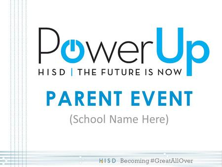 HISD Becoming #GreatAllOver PARENT EVENT (School Name Here)