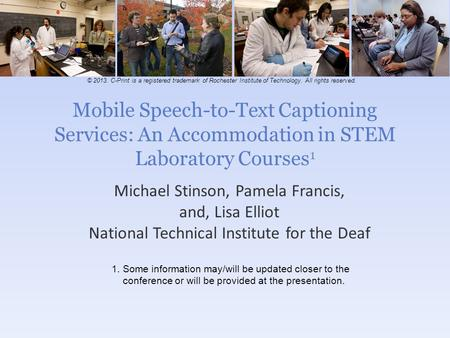 Mobile Speech-to-Text Captioning Services: An Accommodation in STEM Laboratory Courses 1 Michael Stinson, Pamela Francis, and, Lisa Elliot National Technical.