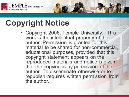 Copyright Notice Copyright 2006, Temple University. This work is the intellectual property of the author. Permission is granted for this material to be.