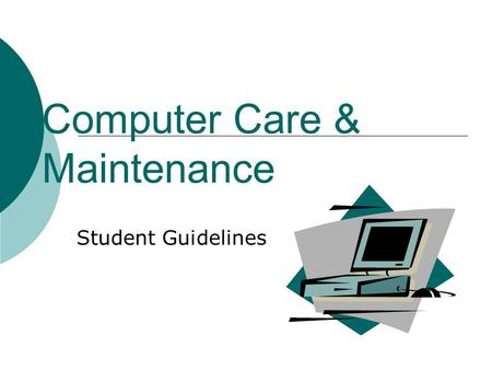 Computer Care & Maintenance Student Guidelines. Student Responsibilities Never leave laptop unattended Never loan out laptop, cords, disks or software.