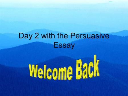 Day 2 with the Persuasive Essay. Persuasive = Convincing Argument (Sales Pitch) Complaints Letter to the Editor Memo to the Boss Job in Sales Working.