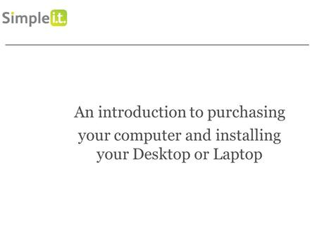 ChooseIT and SetIT up An introduction to purchasing your computer and installing your Desktop or Laptop.