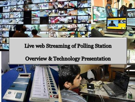 Chief Electoral Officer, General Election for Lok Shaba 2014, Andhra Pradesh will be live streaming 40000 polling station for the purpose of recording.