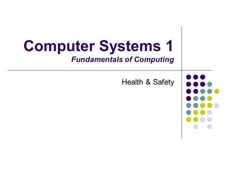 Computer Systems 1 Fundamentals of Computing Health & Safety.