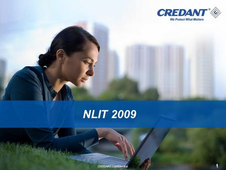 1 CREDANT Confidential. 1 NLIT 2009. 2 2 CREDANT Company Overview 2007 Data Security Leadership Quadrant 2007 & 2008: #1 Fastest Growing Private (Security)