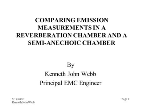 7/19/2002 Kenneth John Webb Page 1 COMPARING EMISSION MEASUREMENTS IN A REVERBERATION CHAMBER AND A SEMI-ANECHOIC CHAMBER By Kenneth John Webb Principal.