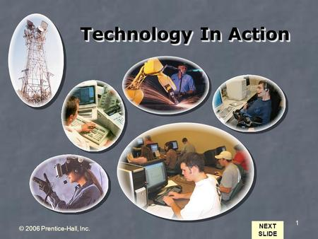 NEXT SLIDE © 2006 Prentice-Hall, Inc. 1 Technology In Action.