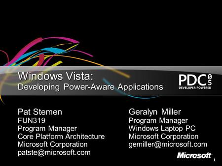 1 Windows Vista: Developing Power-Aware Applications Pat Stemen FUN319 Program Manager Core Platform Architecture Microsoft Corporation