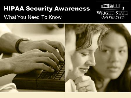 HIPAA Security Awareness What You Need To Know. Training Overview This course will discuss the following subject areas: How this training relates to you.