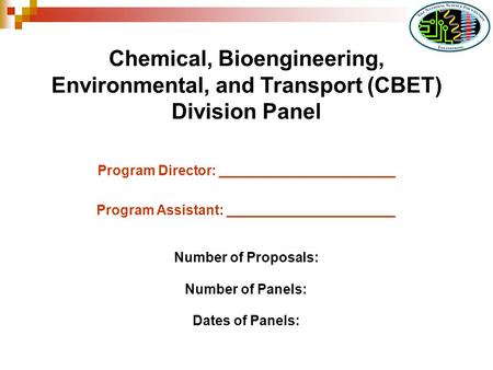 Chemical, Bioengineering, Environmental, and Transport (CBET) Division Panel Program Director: _______________________ Program Assistant: ______________________.