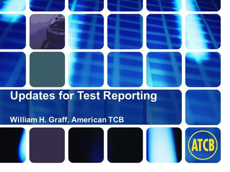 Washington Laboratories (301) 417-0220 web: www.wll.com7560 Lindbergh Dr. Gaithersburg, MD 20879 William H. Graff, American TCB Updates for Test Reporting.