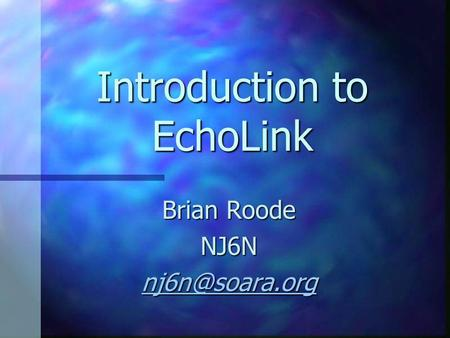 Introduction to EchoLink Brian Roode NJ6N