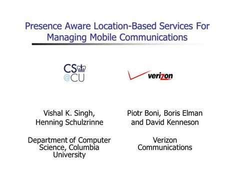 Presence Aware Location-Based Services For Managing Mobile Communications Vishal K. Singh, Henning Schulzrinne Department of Computer Science, Columbia.