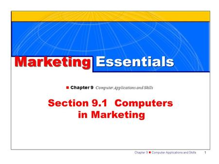 Chapter 9 Computer Applications and Skills 1 Section 9.1 Computers in Marketing Marketing Essentials.