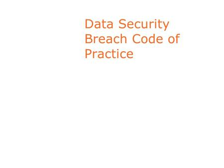 Data Security Breach Code of Practice. Data Security Concerns Exponential growth in personal data holdings Increased outsourcing 3 rd countries cloud.
