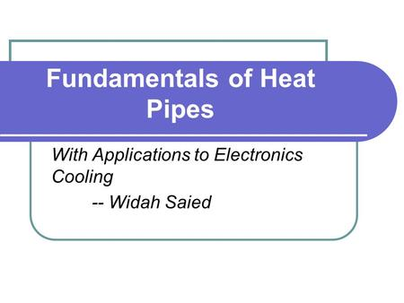 Fundamentals of Heat Pipes With Applications to Electronics Cooling -- Widah Saied.
