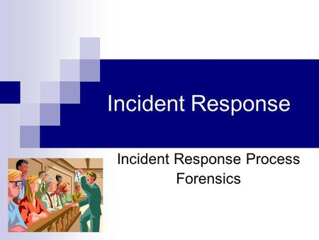 Incident Response Incident Response Process Forensics.