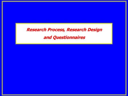 Research Process, Research Design and Questionnaires.