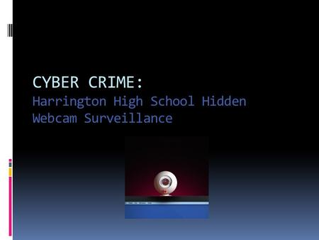 CYBER CRIME: Harrington High School Hidden Webcam Surveillance.
