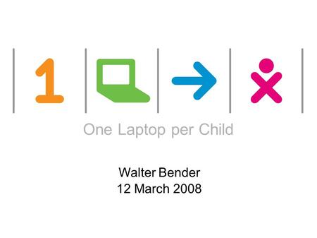 One laptop per child One Laptop per Child Walter Bender 12 March 2008.