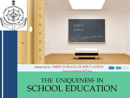 THE UNIQUENESS IN SCHOOL EDUCATION PRESENTED BY DIRECTORATE OF EDUCATION Government of Goa.
