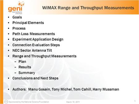 Sponsored by the National Science Foundation 1 March 15, 2011 WiMAX Range and Throughput Measurements Goals Principal Elements Process Path Loss Measurements.