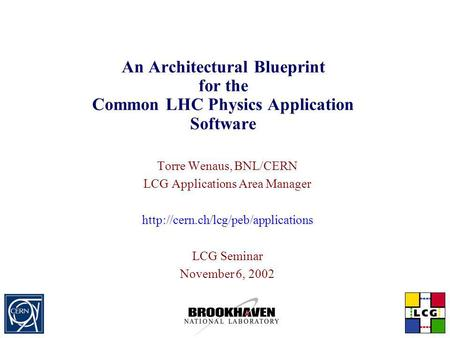 An Architectural Blueprint for the Common LHC Physics Application Software Torre Wenaus, BNL/CERN LCG Applications Area Manager