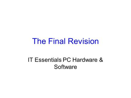 The Final Revision IT Essentials PC Hardware & Software.