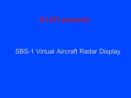 G1AFI presents SBS-1 Virtual Aircraft Radar Display.