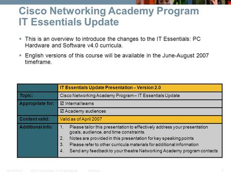 © 2007 Cisco Systems, Inc. All rights reserved.Cisco PublicNew CCNA 307 1 Cisco Networking Academy Program IT Essentials Update This is an overview to.